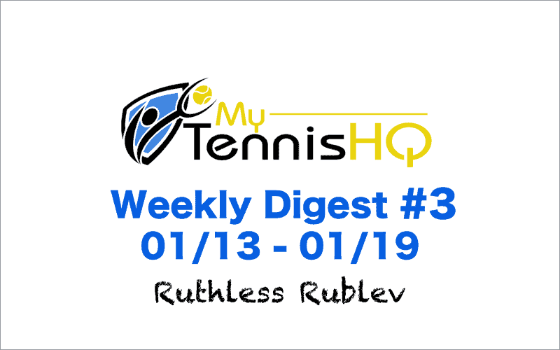 Weekly Digest #3 - 01/13 to 01/19 - Ruthless Rublev!