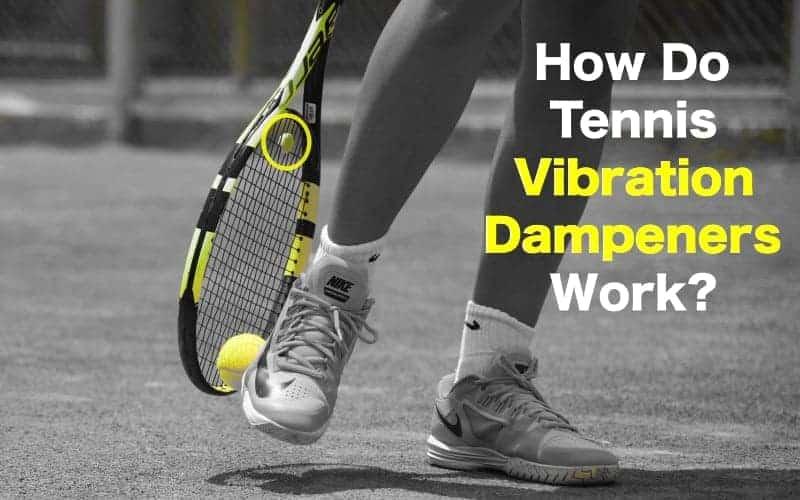 How Do Tennis Vibration Dampeners Work?