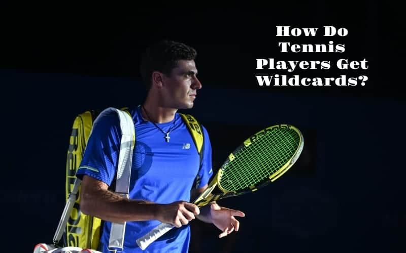 How Do Tennis Players Get Wildcards?